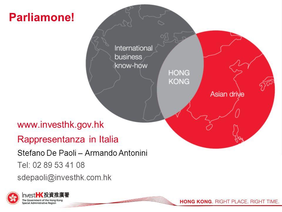 Parliamone! www.investhk.gov.hk Rappresentanza in Italia Stefano De Paoli – Armando Antonini Tel: 02 89 53 41 08 sdepaoli@investhk.com.hk