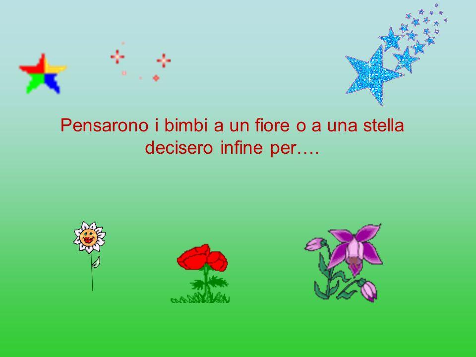 Pensarono i bimbi a un fiore o a una stella decisero infine per….