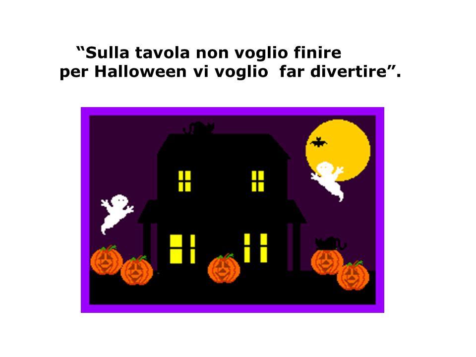 Sulla tavola non voglio finire per Halloween vi voglio far divertire.