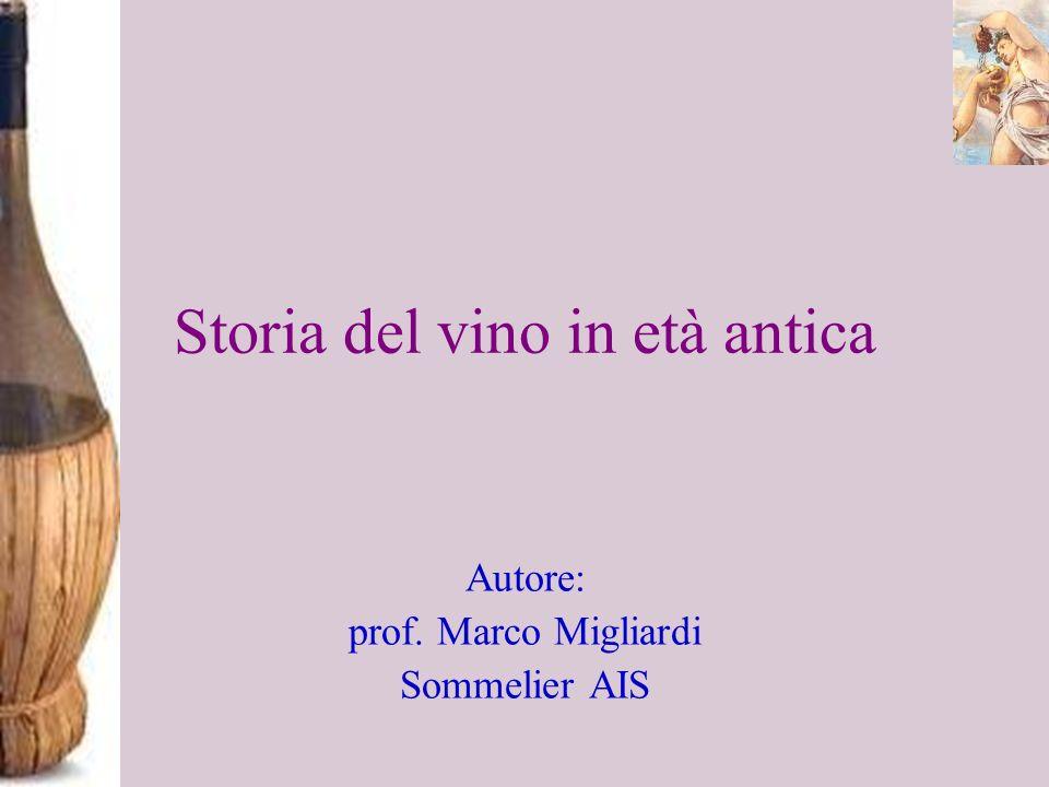 Storia del vino in età antica Autore: prof. Marco Migliardi Sommelier AIS