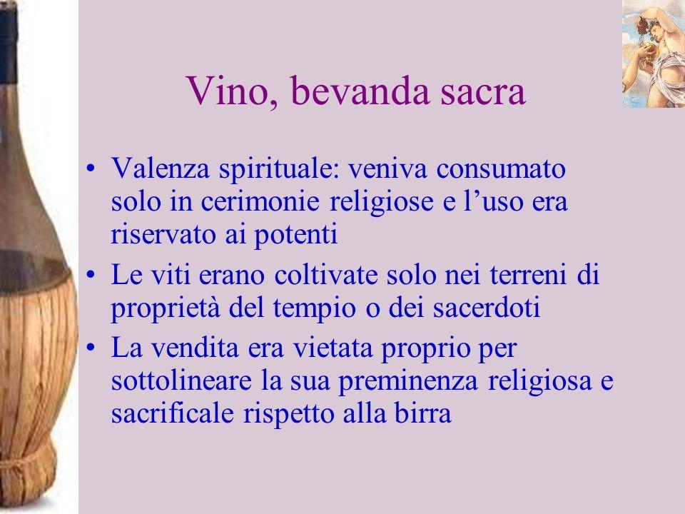 Vino, bevanda sacra Valenza spirituale: veniva consumato solo in cerimonie religiose e luso era riservato ai potenti Le viti erano coltivate solo nei