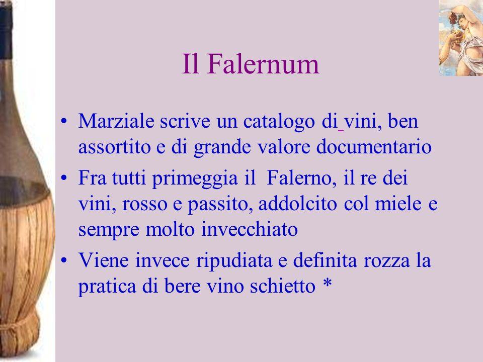 Il Falernum Marziale scrive un catalogo di vini, ben assortito e di grande valore documentario Fra tutti primeggia il Falerno, il re dei vini, rosso e