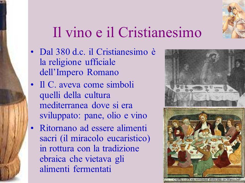 Il vino e il Cristianesimo Dal 380 d.c. il Cristianesimo è la religione ufficiale dellImpero Romano Il C. aveva come simboli quelli della cultura medi