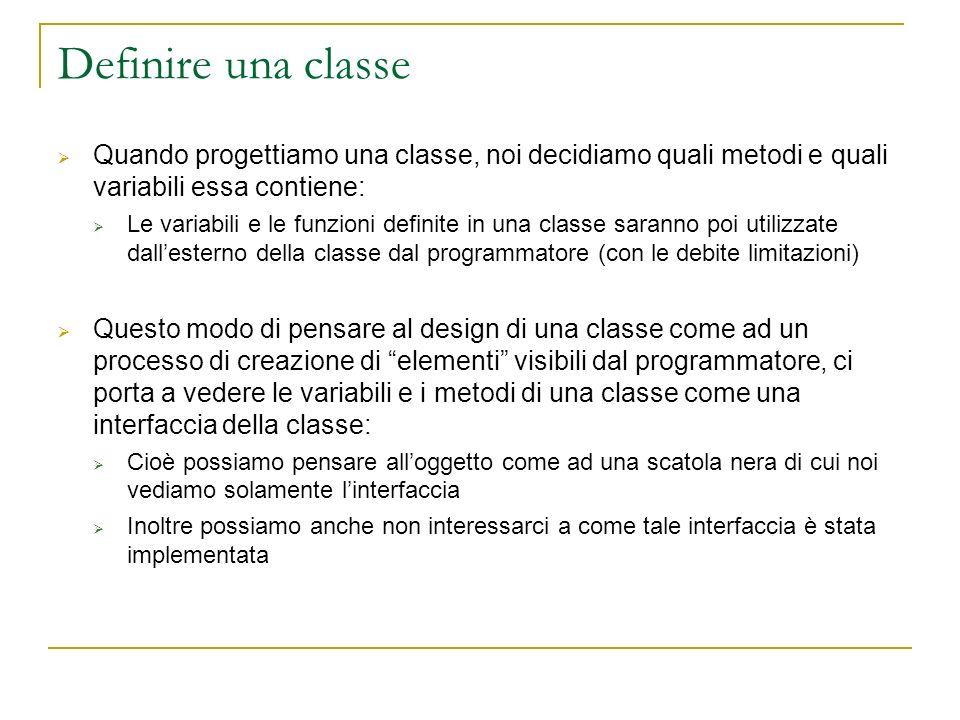 Definire una classe Quando progettiamo una classe, noi decidiamo quali metodi e quali variabili essa contiene: Le variabili e le funzioni definite in