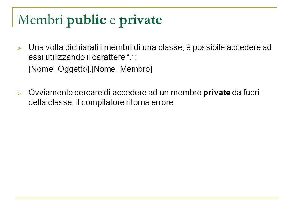 Membri public e private Una volta dichiarati i membri di una classe, è possibile accedere ad essi utilizzando il carattere.: [Nome_Oggetto].[Nome_Memb