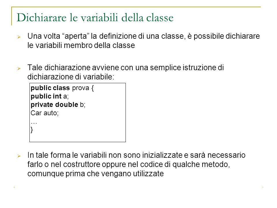 Una volta aperta la definizione di una classe, è possibile dichiarare le variabili membro della classe Tale dichiarazione avviene con una semplice ist