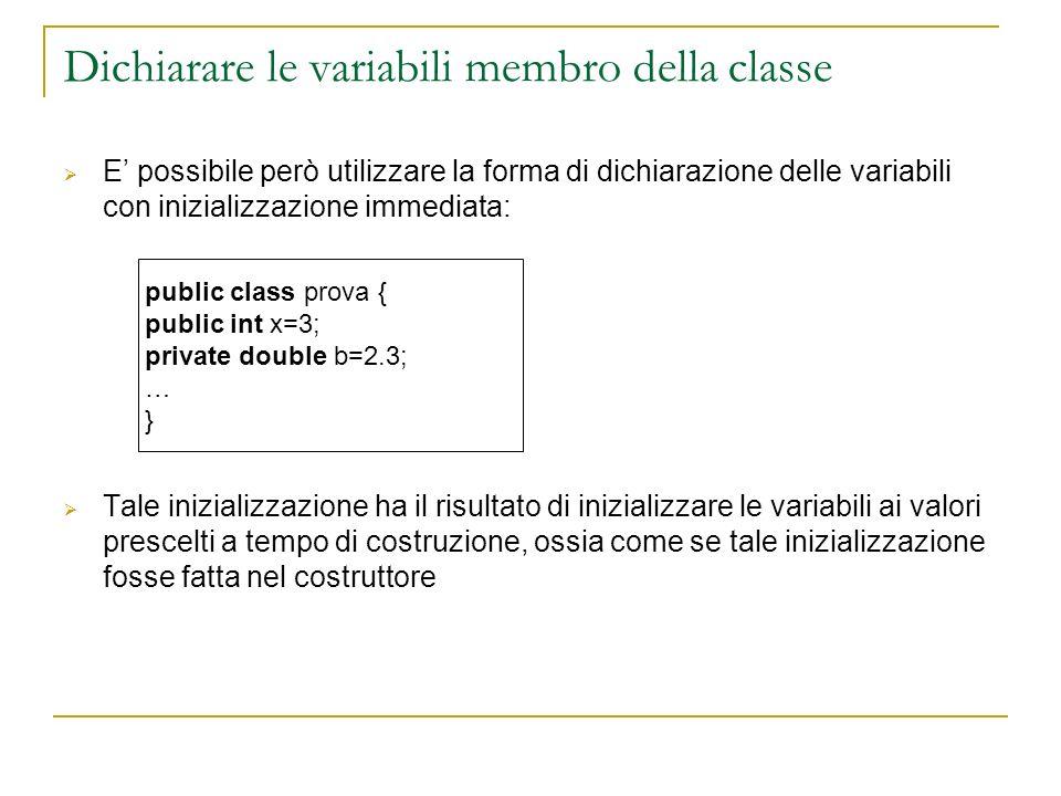 Dichiarare le variabili membro della classe E possibile però utilizzare la forma di dichiarazione delle variabili con inizializzazione immediata: Tale
