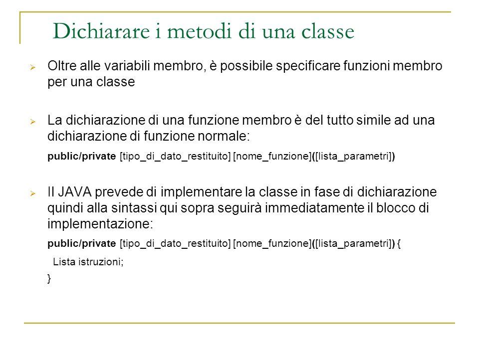 Dichiarare i metodi di una classe Oltre alle variabili membro, è possibile specificare funzioni membro per una classe La dichiarazione di una funzione