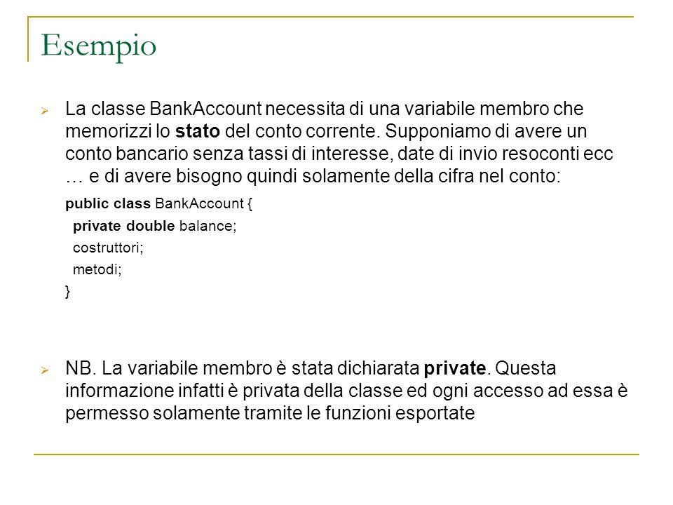 Esempio La classe BankAccount necessita di una variabile membro che memorizzi lo stato del conto corrente. Supponiamo di avere un conto bancario senza