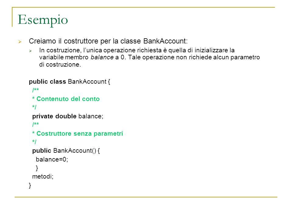 Esempio Creiamo il costruttore per la classe BankAccount: In costruzione, lunica operazione richiesta è quella di inizializzare la variabile membro ba