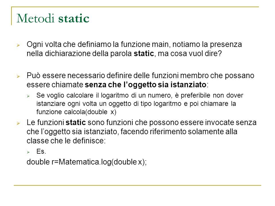 Ogni volta che definiamo la funzione main, notiamo la presenza nella dichiarazione della parola static, ma cosa vuol dire? Può essere necessario defin