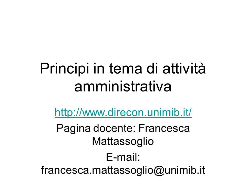 Lattività amministrativa E retta dai principi di: - imparzialità; - buon andamento; - efficacia e efficienza; E soprattutto da quello di legalità