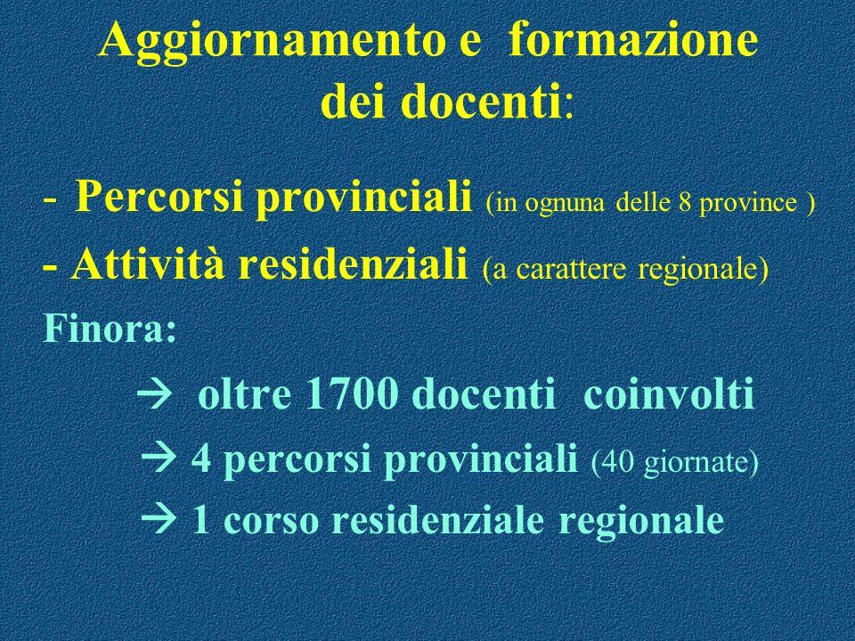 Aggiornamento e formazione dei docenti: -Percorsi provinciali (in ognuna delle 8 province ) - Attività residenziali (a carattere regionale) Finora: ol