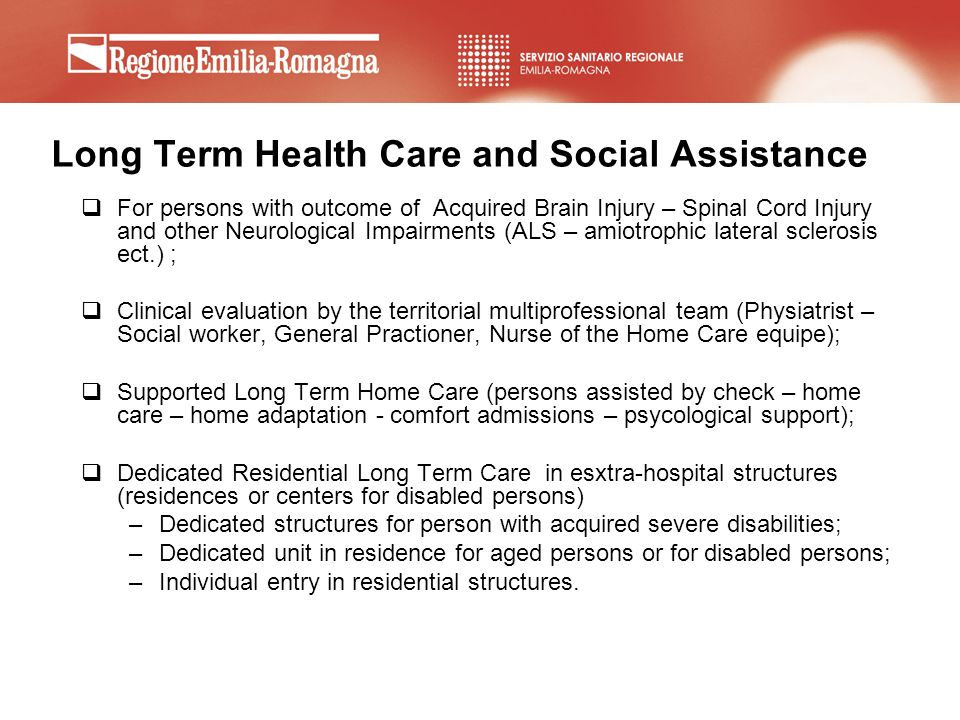 Long Term Health Care and Social Assistance For persons with outcome of Acquired Brain Injury – Spinal Cord Injury and other Neurological Impairments