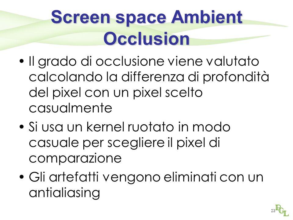Screen space Ambient Occlusion Il grado di occlusione viene valutato calcolando la differenza di profondità del pixel con un pixel scelto casualmente