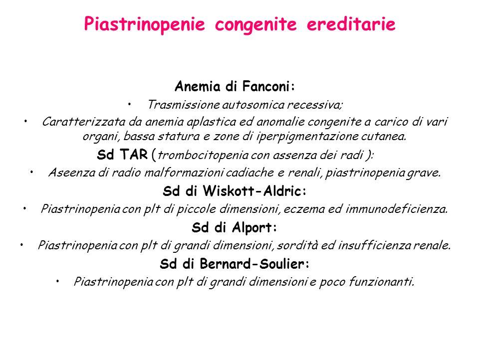 Piastrinopenie congenite ereditarie Anemia di Fanconi: Trasmissione autosomica recessiva; Caratterizzata da anemia aplastica ed anomalie congenite a c