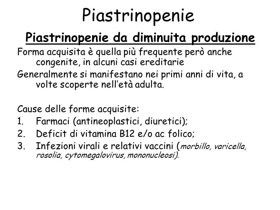 Piastrinopenie Piastrinopenie da diminuita produzione Forma acquisita è quella più frequente però anche congenite, in alcuni casi ereditarie Generalme