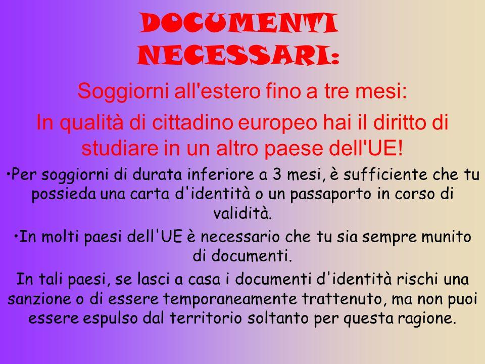 DOCUMENTI NECESSARI: Soggiorni all'estero fino a tre mesi: In qualità di cittadino europeo hai il diritto di studiare in un altro paese dell'UE! Per s