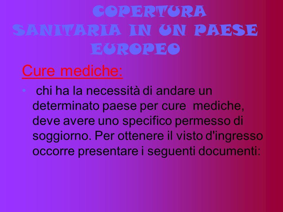 COPERTURA SANITARIA IN UN PAESE EUROPEO Cure mediche: chi ha la necessità di andare un determinato paese per cure mediche, deve avere uno specifico pe