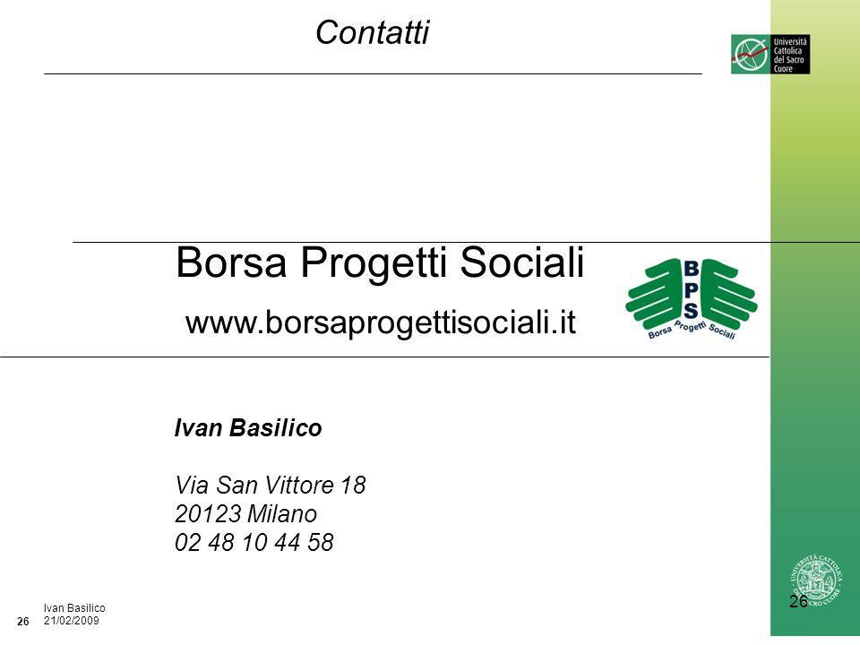 Ufficio / Autore DataIvan Basilico 21/02/2009 26 Contatti Borsa Progetti Sociali www.borsaprogettisociali.it Ivan Basilico Via San Vittore 18 20123 Milano 02 48 10 44 58