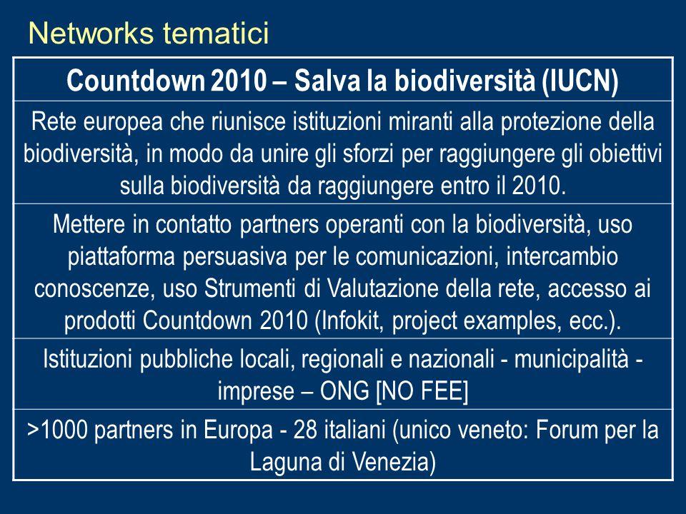 Networks tematici Countdown 2010 – Salva la biodiversità (IUCN) Rete europea che riunisce istituzioni miranti alla protezione della biodiversità, in m