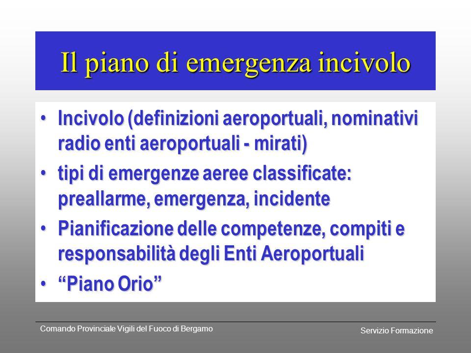 Servizio Formazione Comando Provinciale Vigili del Fuoco di Bergamo Su richiesta UCT portarsi in prossimità delle strutture ed attendere disposizioni
