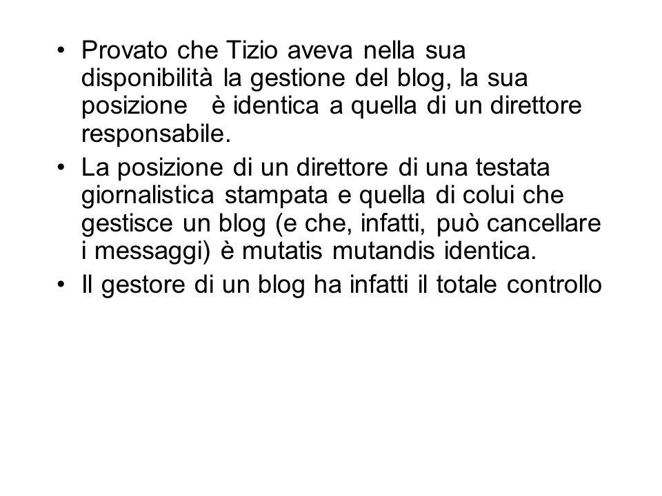 Provato che Tizio aveva nella sua disponibilità la gestione del blog, la sua posizione è identica a quella di un direttore responsabile.