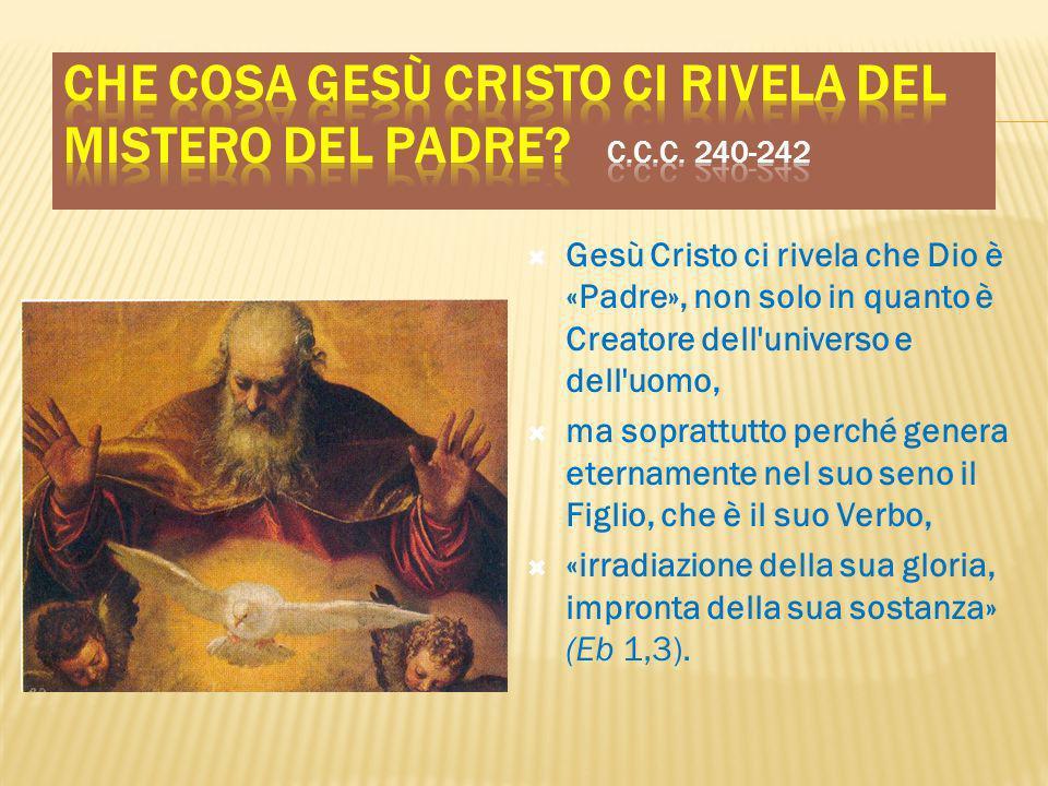 Gesù Cristo ci rivela che Dio è «Padre», non solo in quanto è Creatore dell'universo e dell'uomo, ma soprattutto perché genera eternamente nel suo sen