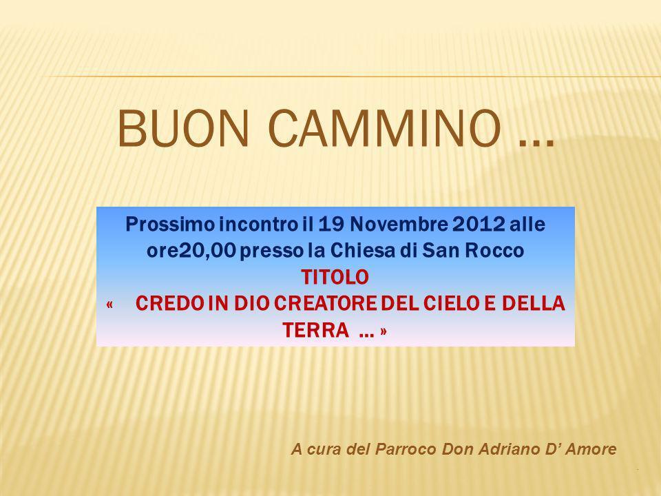 BUON CAMMINO … A cura del Parroco Don Adriano D Amore. Prossimo incontro il 19 Novembre 2012 alle ore20,00 presso la Chiesa di San Rocco TITOLO « CRED