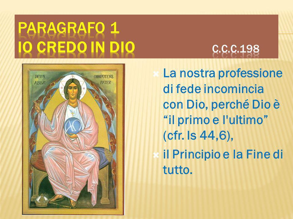 La nostra professione di fede incomincia con Dio, perché Dio è il primo e l'ultimo (cfr. Is 44,6), il Principio e la Fine di tutto. ritardo