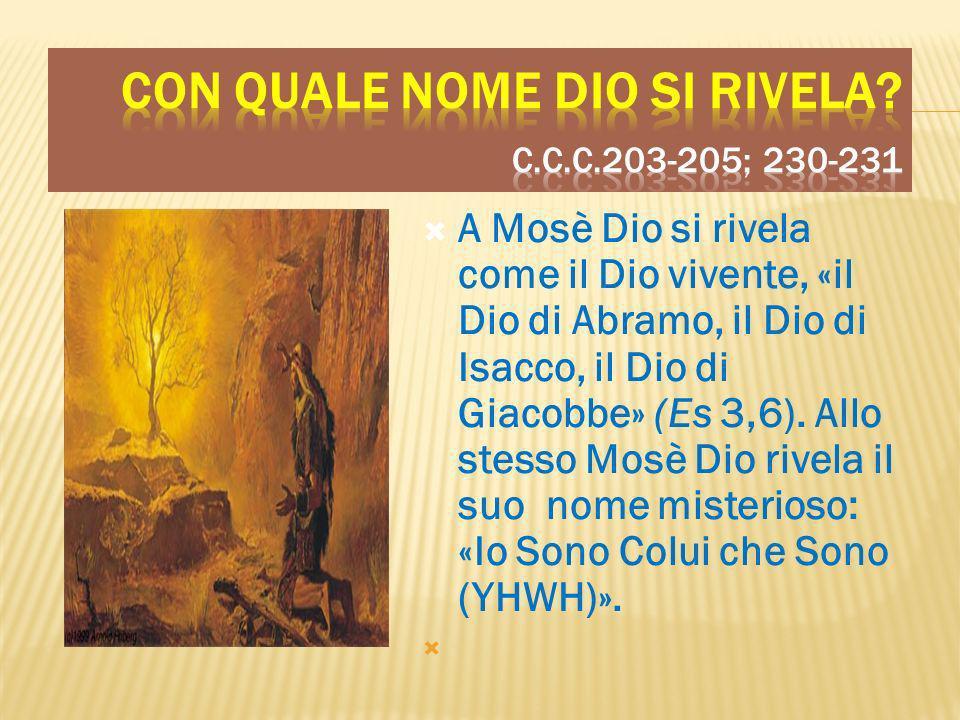 A Mosè Dio si rivela come il Dio vivente, «il Dio di Abramo, il Dio di Isacco, il Dio di Giacobbe» (Es 3,6). Allo stesso Mosè Dio rivela il suo nome m