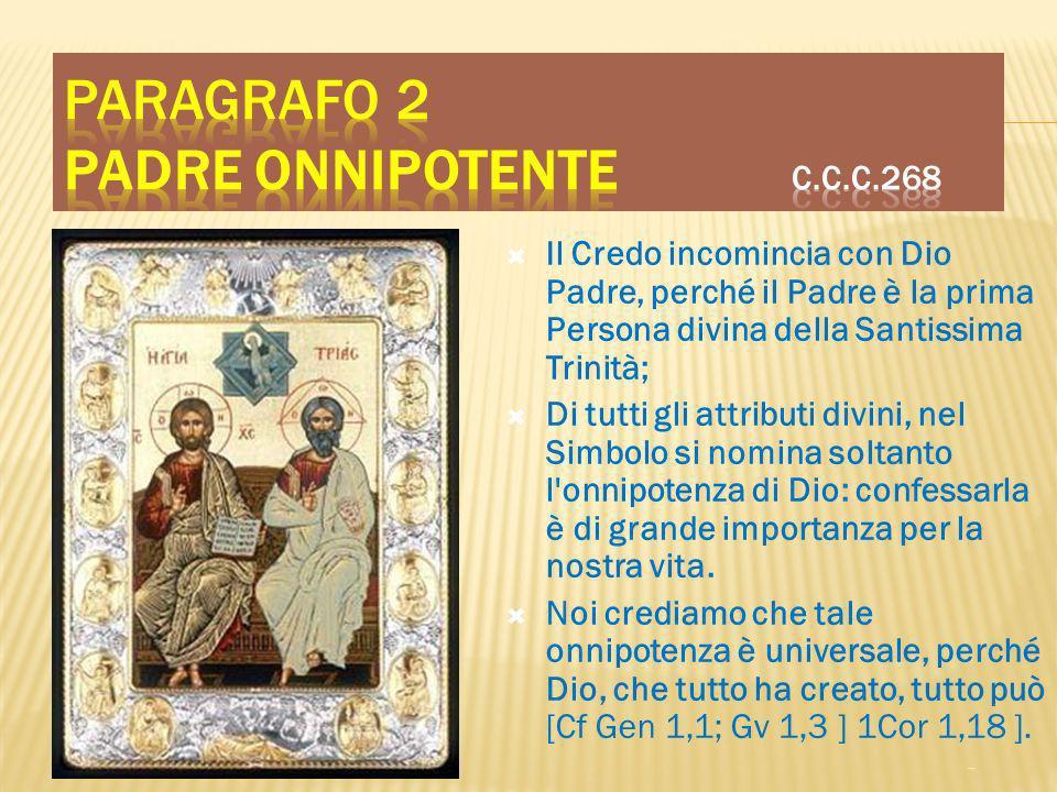 Il Credo incomincia con Dio Padre, perché il Padre è la prima Persona divina della Santissima Trinità; Di tutti gli attributi divini, nel Simbolo si n