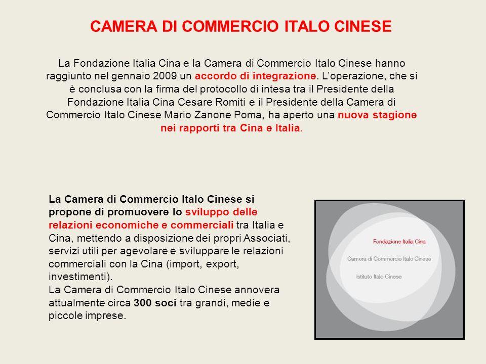 CAMERA DI COMMERCIO ITALO CINESE La Fondazione Italia Cina e la Camera di Commercio Italo Cinese hanno raggiunto nel gennaio 2009 un accordo di integr