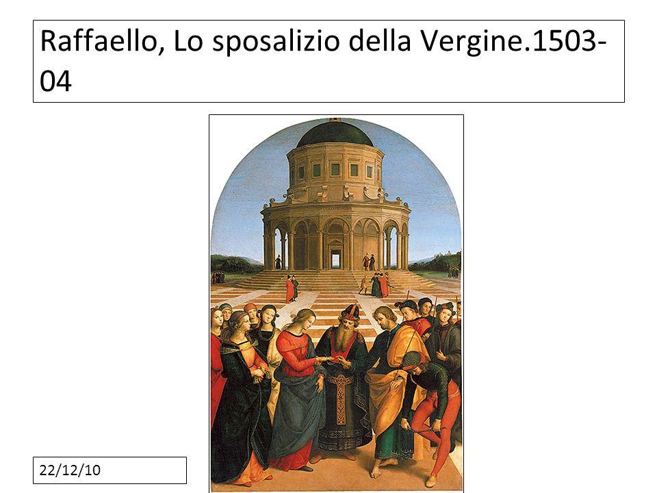 22/12/10 Raffaello, Lo sposalizio della Vergine.1503- 04