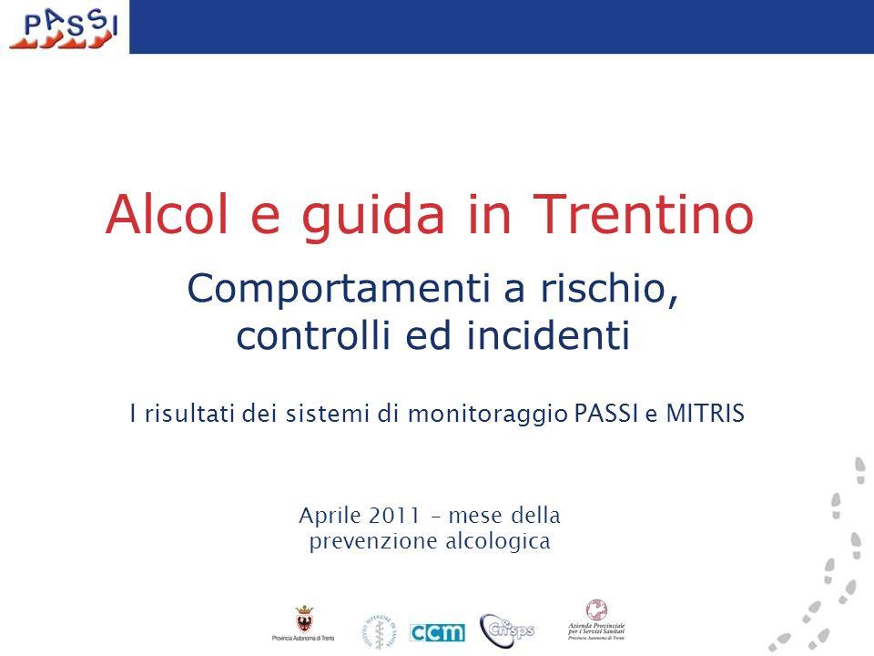 Alcol e guida in Trentino Comportamenti a rischio, controlli ed incidenti I risultati dei sistemi di monitoraggio PASSI e MITRIS Aprile 2011 – mese de