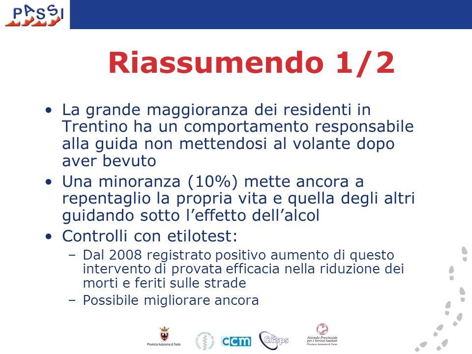 Riassumendo 1/2 La grande maggioranza dei residenti in Trentino ha un comportamento responsabile alla guida non mettendosi al volante dopo aver bevuto