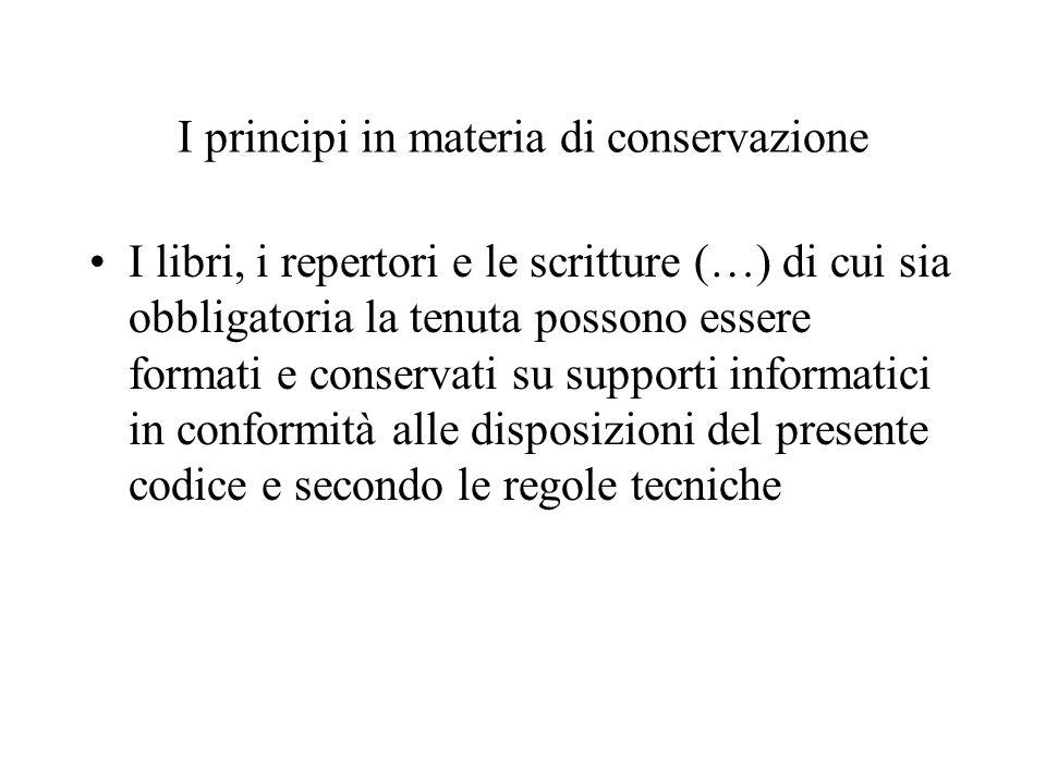I principi in materia di conservazione I libri, i repertori e le scritture (…) di cui sia obbligatoria la tenuta possono essere formati e conservati s