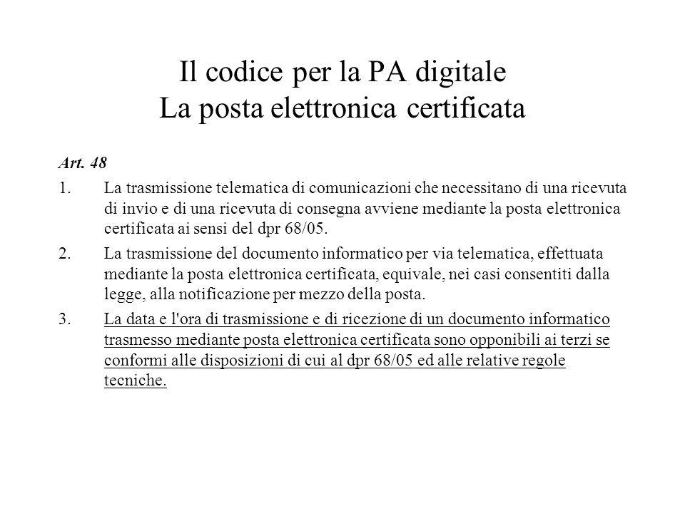 Il codice per la PA digitale La posta elettronica certificata Art. 48 1.La trasmissione telematica di comunicazioni che necessitano di una ricevuta di