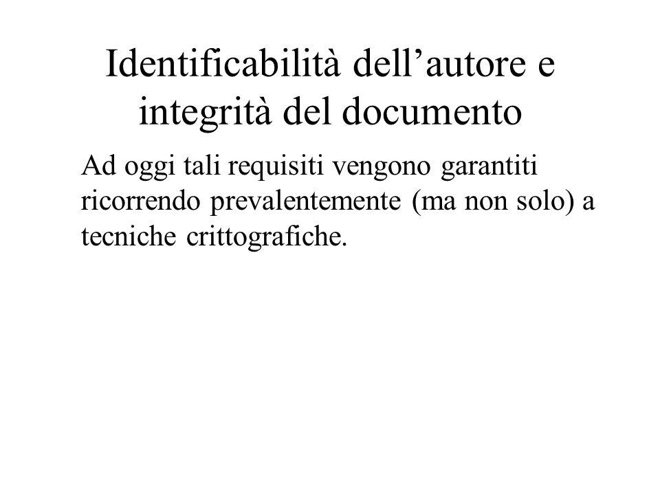 Identificabilità dellautore e integrità del documento Ad oggi tali requisiti vengono garantiti ricorrendo prevalentemente (ma non solo) a tecniche cri