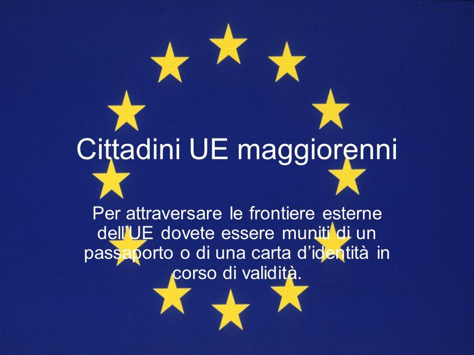 Cittadini UE maggiorenni Per attraversare le frontiere esterne dellUE dovete essere muniti di un passaporto o di una carta didentità in corso di valid