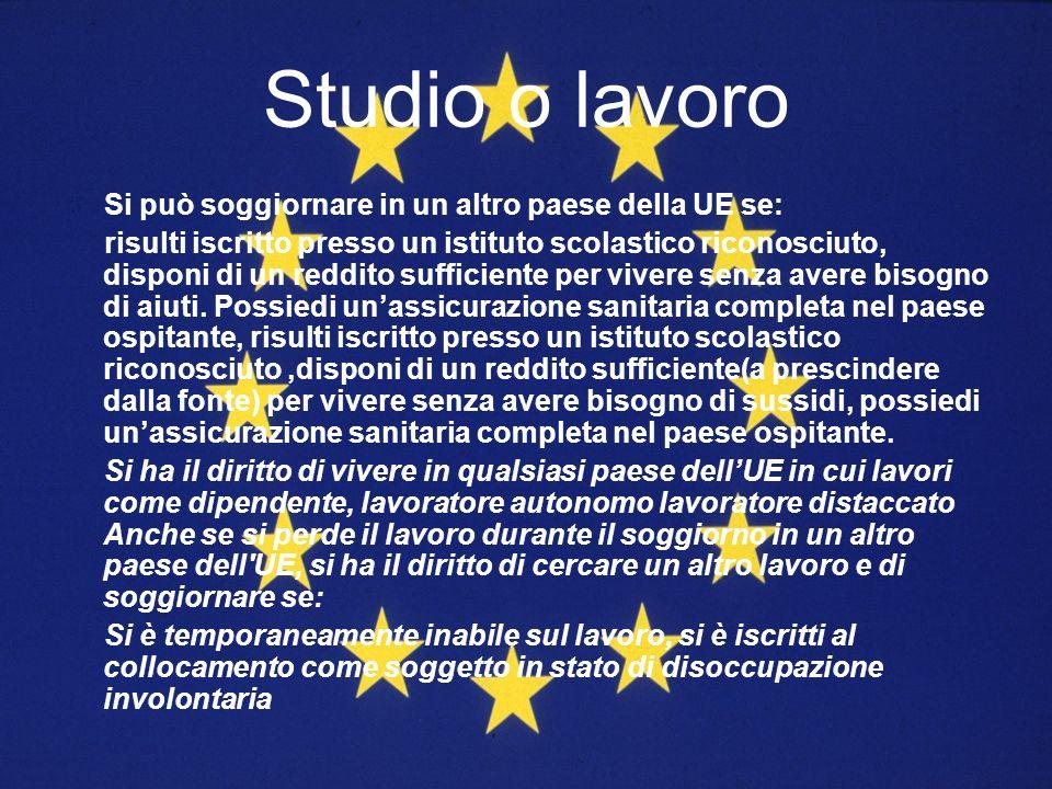 Studio o lavoro Si può soggiornare in un altro paese della UE se: risulti iscritto presso un istituto scolastico riconosciuto, disponi di un reddito s