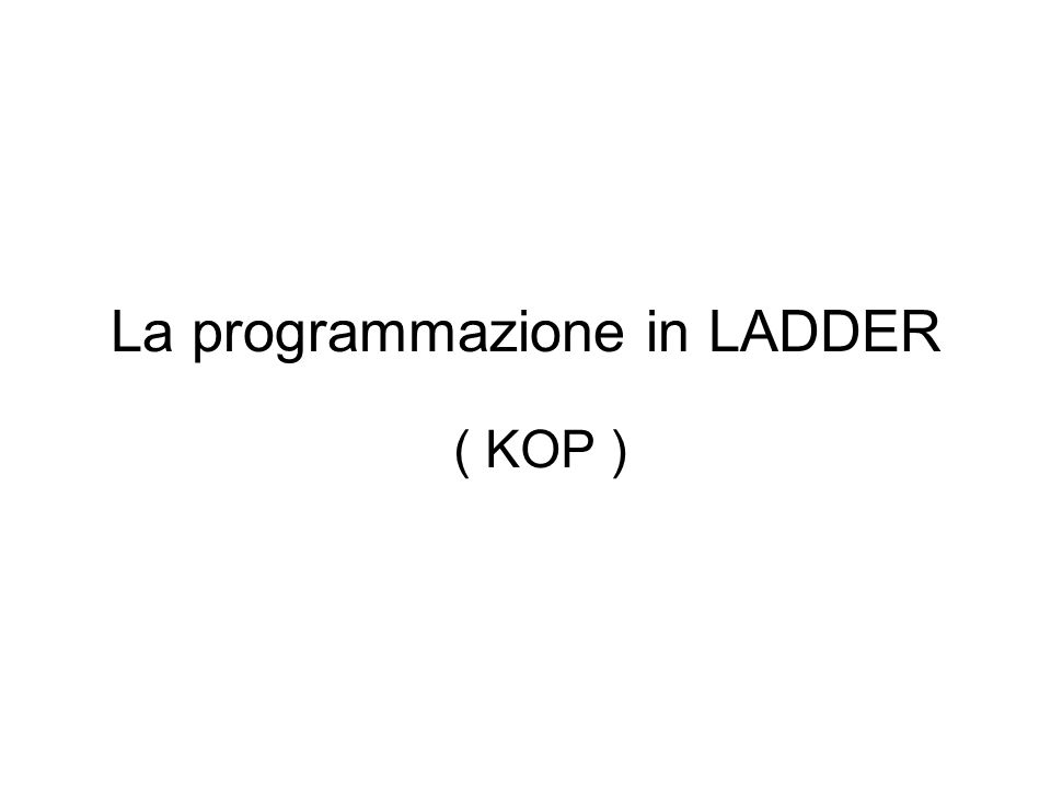 La programmazione in LADDER ( KOP )