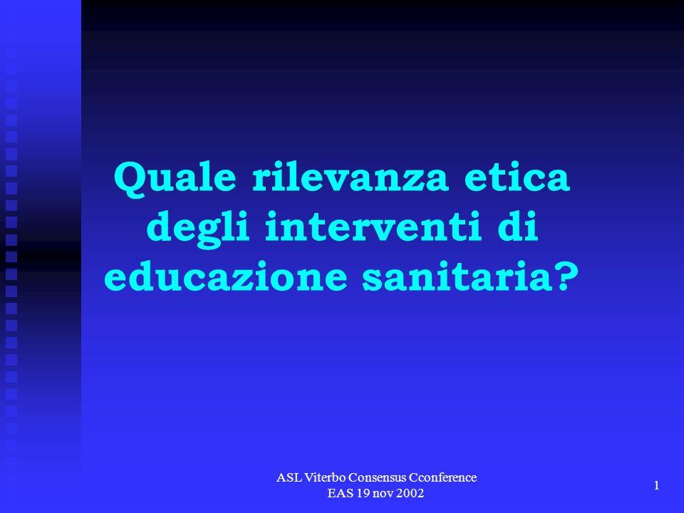 ASL Viterbo Consensus Cconference EAS 19 nov 2002 12 Governo clinico: basi etiche Beneficità rapporto equipe/comunità Autonomia professionale dellequipe Ottimo possibile/accettabile
