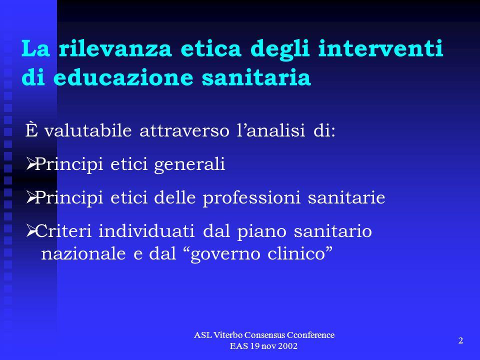 ASL Viterbo Consensus Cconference EAS 19 nov 2002 13 Principio dellottimo possibile/accettabile Consiste nella migliore utilizzazione possibile delle risorse di cui si dispone per erogare prestazioni comunque accettabili per lutenza in termini di efficacia, qualità ed equità