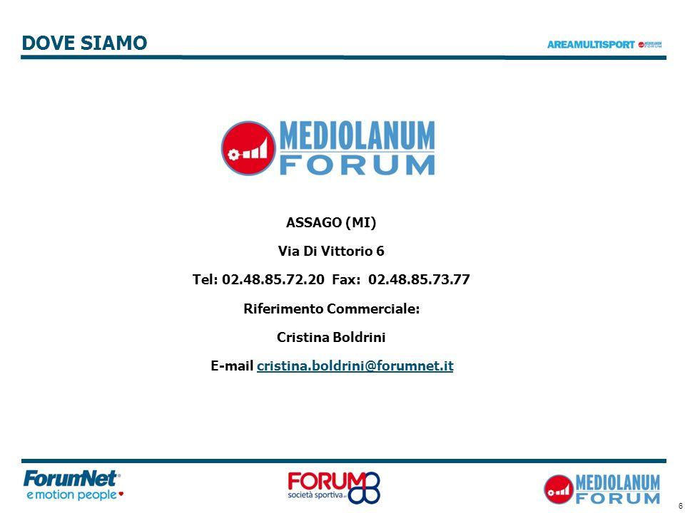 6 DOVE SIAMO areamultisport.it ASSAGO (MI) Via Di Vittorio 6 Tel: 02.48.85.72.20 Fax: 02.48.85.73.77 Riferimento Commerciale: Cristina Boldrini E-mail