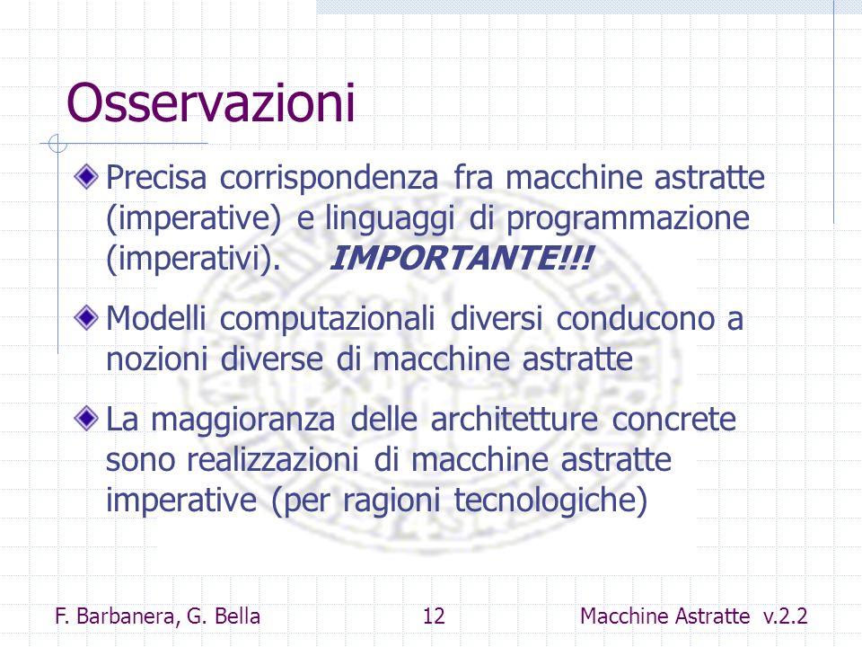F. Barbanera, G. Bella 12 Macchine Astratte v.2.2 Osservazioni Precisa corrispondenza fra macchine astratte (imperative) e linguaggi di programmazione