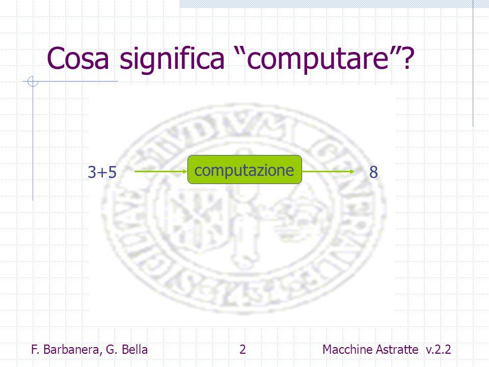 F. Barbanera, G. Bella 2 Macchine Astratte v.2.2 Cosa significa computare? computazione 3+58