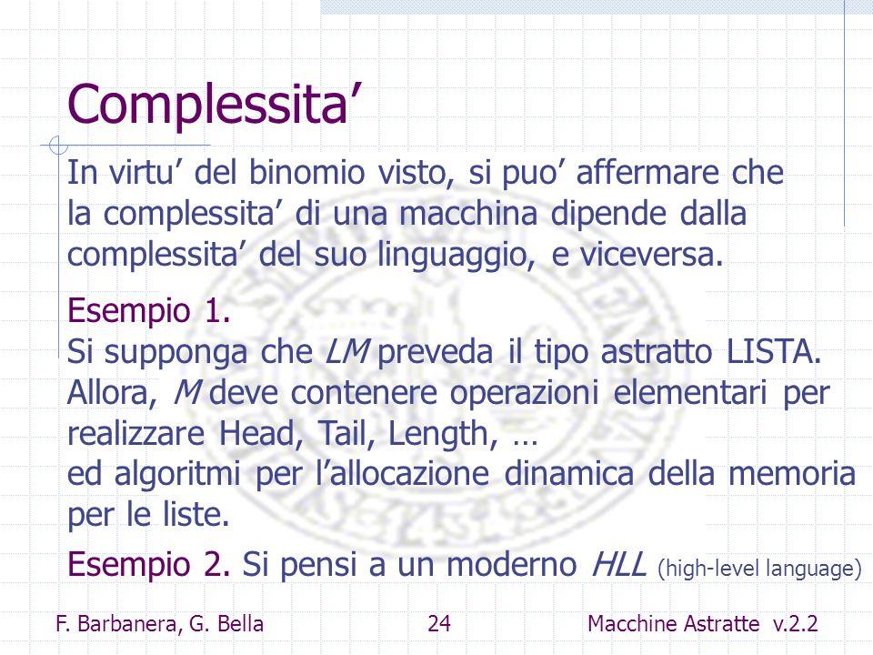 F. Barbanera, G. Bella 24 Macchine Astratte v.2.2 Complessita In virtu del binomio visto, si puo affermare che la complessita di una macchina dipende