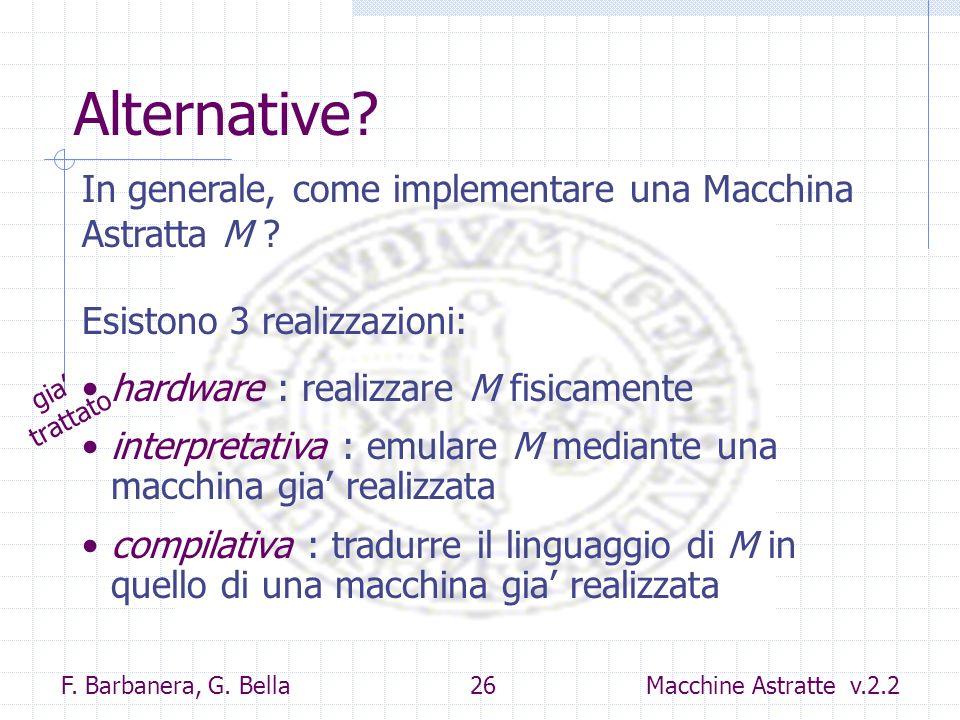 F. Barbanera, G. Bella 26 Macchine Astratte v.2.2 Alternative? In generale, come implementare una Macchina Astratta M ? Esistono 3 realizzazioni: hard