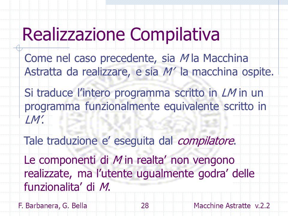 F. Barbanera, G. Bella 28 Macchine Astratte v.2.2 Realizzazione Compilativa Come nel caso precedente, sia M la Macchina Astratta da realizzare, e sia
